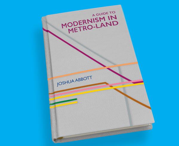 A Guide to Modernism in Metro-Land by Joshua Abbott