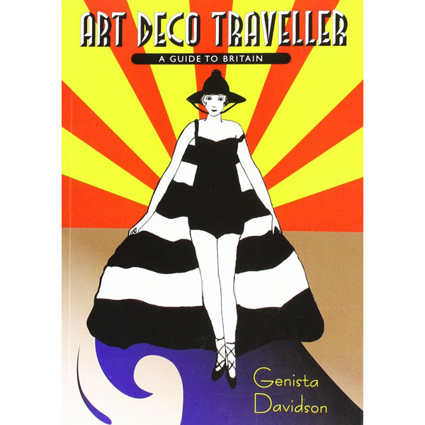 Art Deco Traveller: A Guide to the UK by Genista Davidson