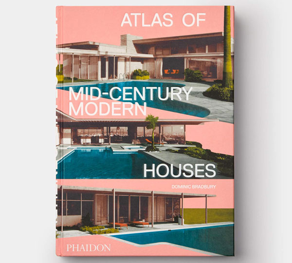 Atlas of Mid-Century Modern Houses by Dominic Bradbury
