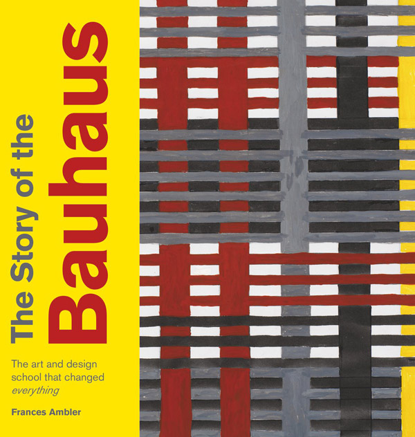 Coming soon: The Story of the Bauhaus by Frances Ambler