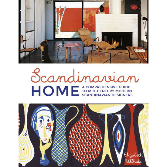 Scandinavian Home: A Comprehensive Guide to Mid-Century Modern Scandinavian Designers by Elizabeth Wilhide