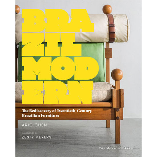 Brazil Modern: The Rediscovery of Twentieth-Century Brazilian Furniture by Aric Chen and Zesty Meyers