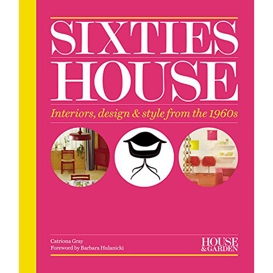 House & Garden Sixties House: Interiors, design & style from the 1960s by Catriona Gray
