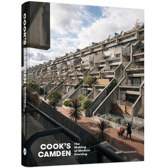 Cook's Camden: The Making of Modern Housing by Mark Swenarton