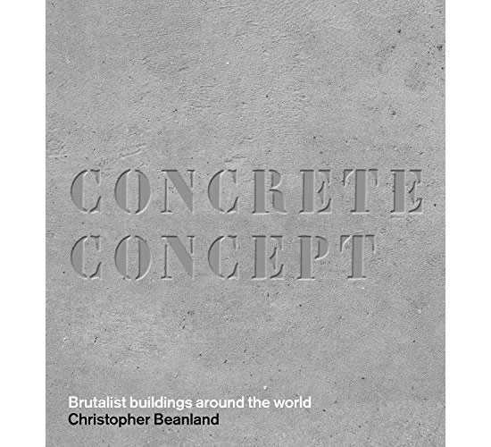 Coming soon: Concrete Concept – Brutalist Buildings From Around The World by Christopher Beanland (Frances Lincoln)