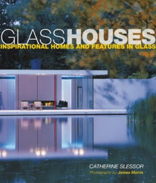 Glass Houses: Inspirational Homes & Features in Glass by Catherine Slessor