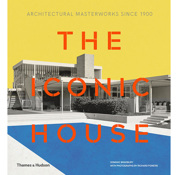 The Iconic House: Architectural Masterworks Since 1900 by Dominic Bradbury