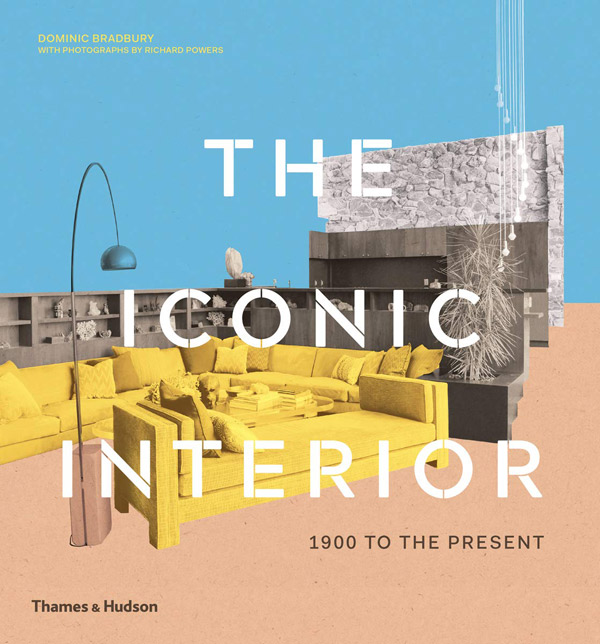 The Iconic Interior: 1900 to the Present by Dominic Bradbury