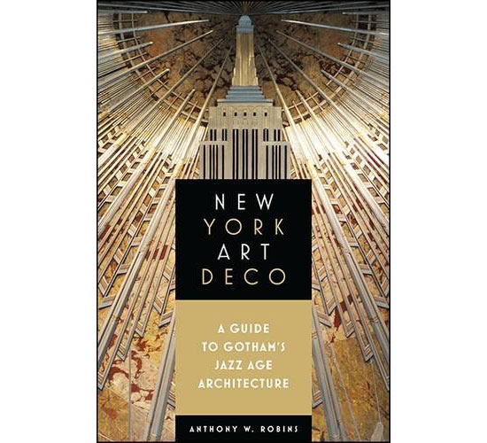 New York Art Deco: A Guide to Gotham's Jazz Age Architecture by Anthony W. Robins (Excelsior Editions)