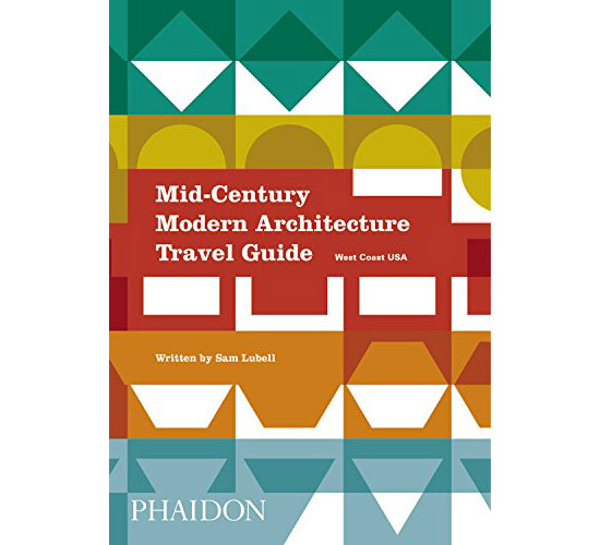 Coming soon: Mid-Century Modern Architecture Travel Guide: West Coast USA (Phaidon)