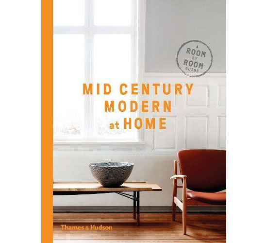 Mid-Century Modern at Home: A Room-by-Room Guide by DC Hillier (Thames and Hudson)