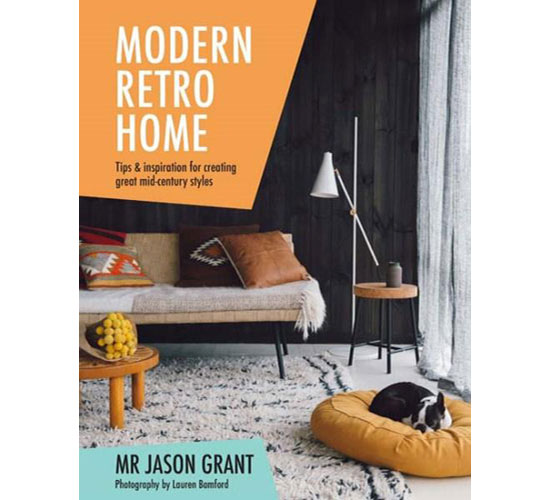 Modern Retro Home by Jason Grant (Hardie Grant Books)