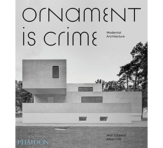 Ornament is Crime: Modernist Architecture by Albert Hill and Matt Gibberd (Phaidon)