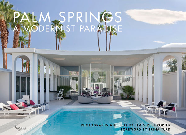 Palm Springs: A Modernist Paradise by Tim Street-Porter