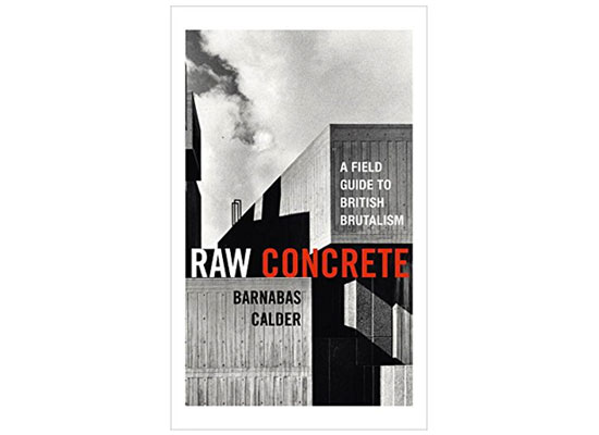 Coming soon: Raw Concrete - A Field Guide To British Brutalism by Barnabas Calder